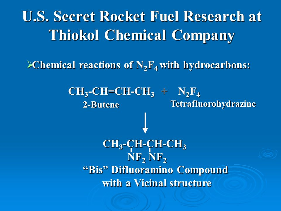 U.S. Secret Rocket Fuel Research at Thiokol Chemical Company  Chemical reactions of N 2 F 4 with hydrocarbons: CH 3 -CH=CH-CH 3 + N 2 F 4 CH 3 -CH=CH