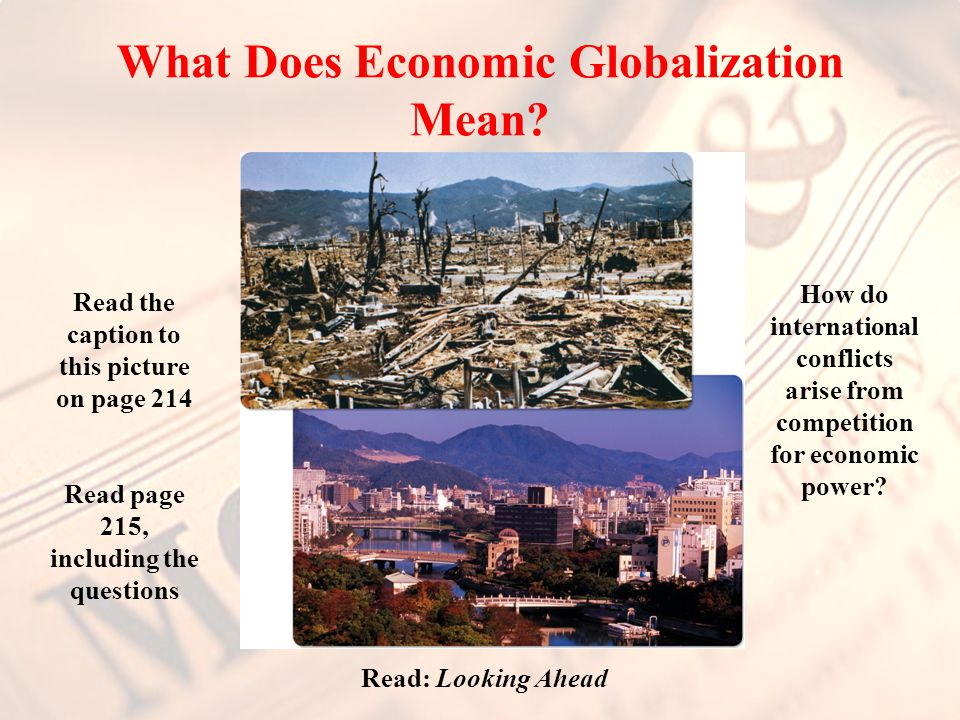 What Does Economic Globalization Mean? Read Page 216 Answer the above question…again