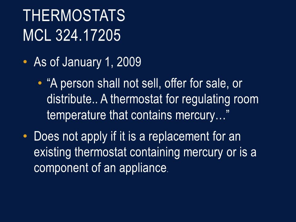 THERMOSTATS MCL 324.17205 As of January 1, 2009 A person shall not sell, offer for sale, or distribute..