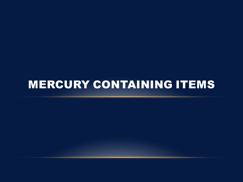 MERCURY CONTAINING ITEMS