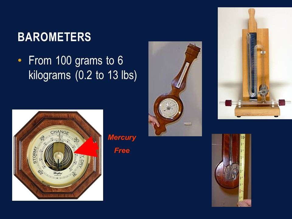 BAROMETERS From 100 grams to 6 kilograms (0.2 to 13 lbs)