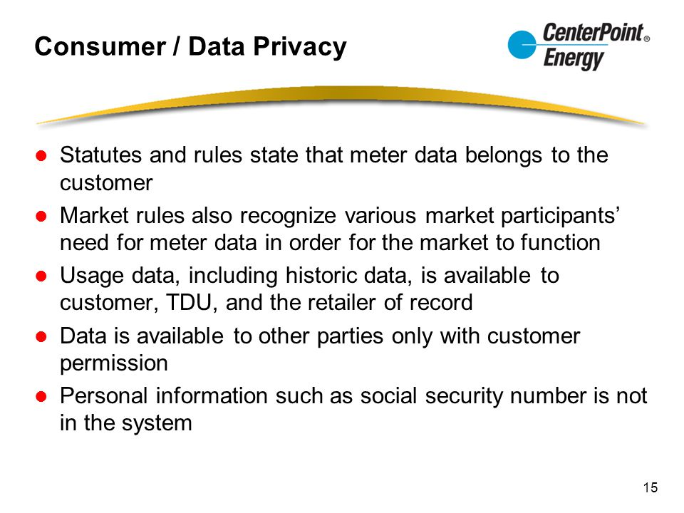 Consumer / Data Privacy Statutes and rules state that meter data belongs to the customer Market rules also recognize various market participants' need