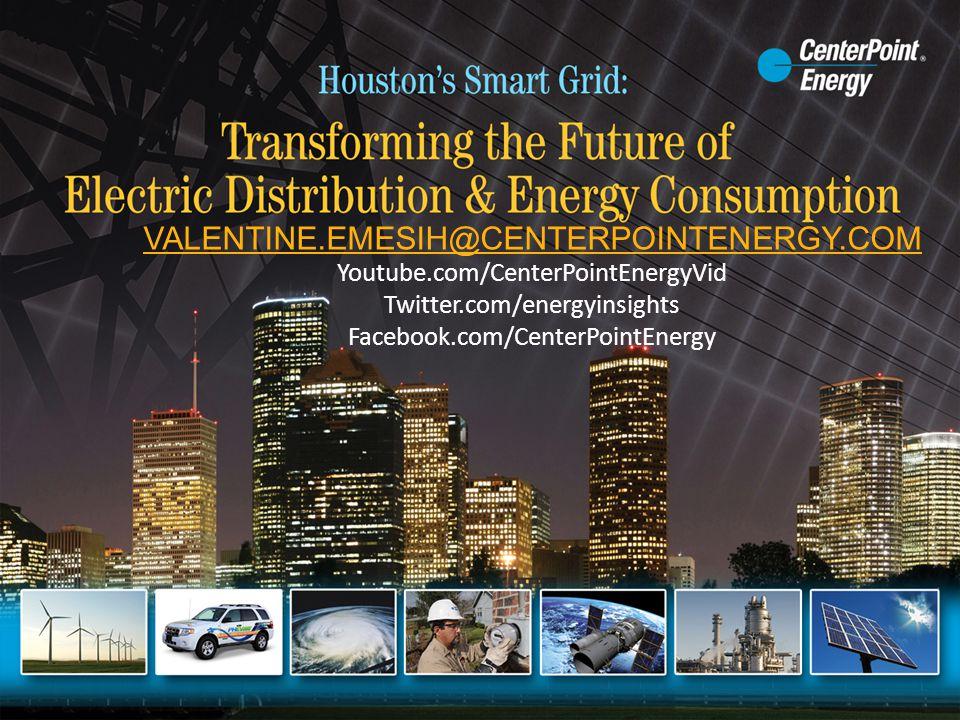 VALENTINE.EMESIH@CENTERPOINTENERGY.COM Youtube.com/CenterPointEnergyVid Twitter.com/energyinsights Facebook.com/CenterPointEnergy