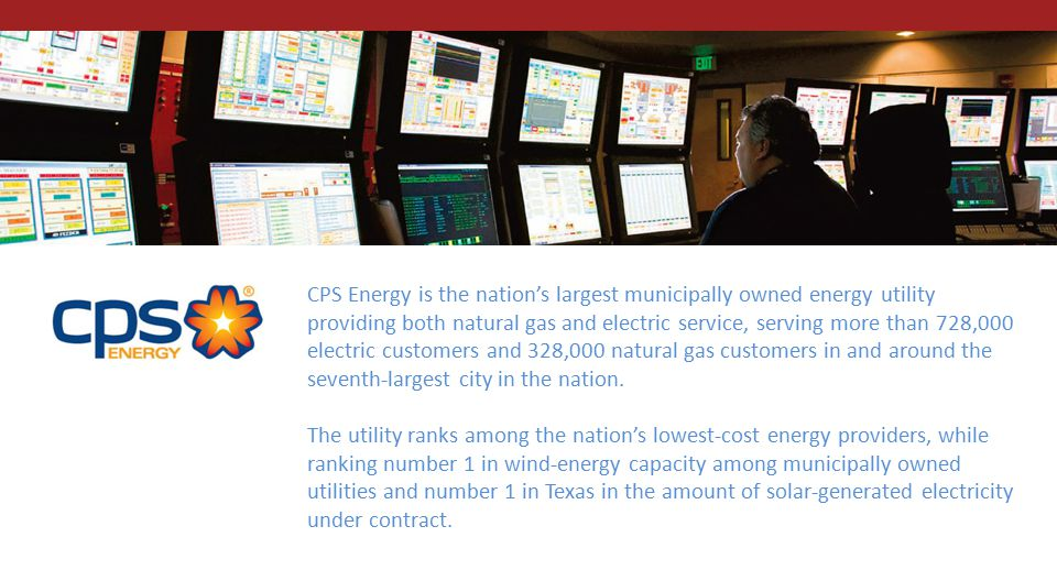CPS Energy is the nation's largest municipally owned energy utility providing both natural gas and electric service, serving more than 728,000 electri