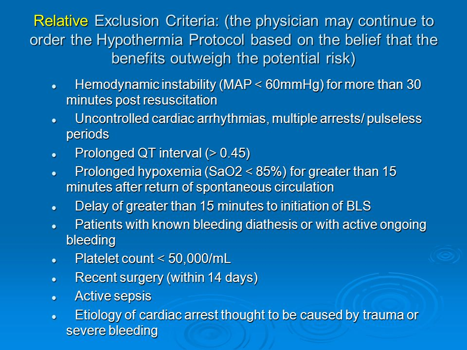 Relative Exclusion Criteria: (the physician may continue to order the Hypothermia Protocol based on the belief that the benefits outweigh the potentia