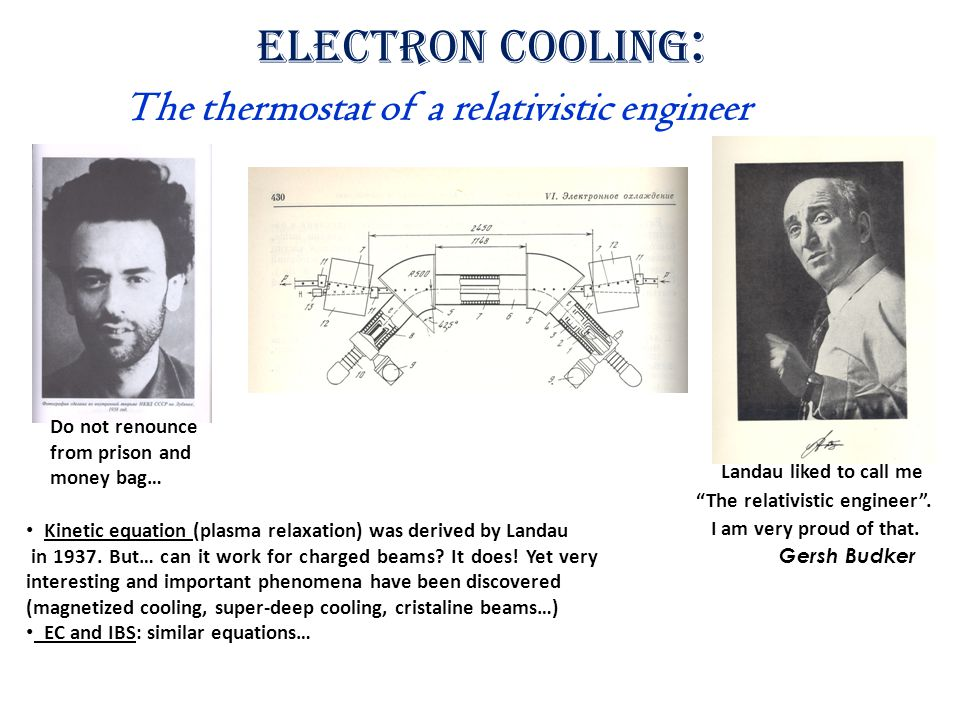 Electron Cooling : The thermostat of a relativistic engineer Landau liked to call me The relativistic engineer .