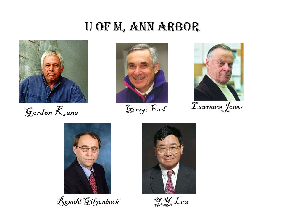 U of M, Ann Arbor Gordon Kane Lawrence Jones Ronald Gilgenbach Y.Y. Lau George Ford