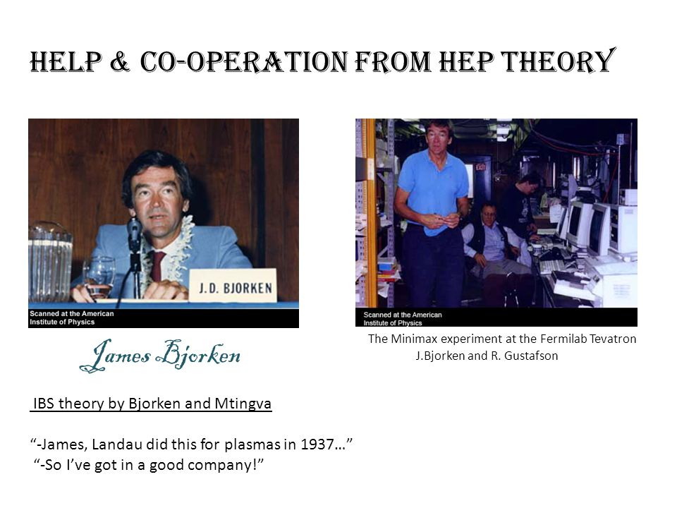 """The Minimax experiment at the Fermilab Tevatron James Bjorken Help & co-operation from HEP theory IBS theory by Bjorken and Mtingva """"-James, Landau di"""
