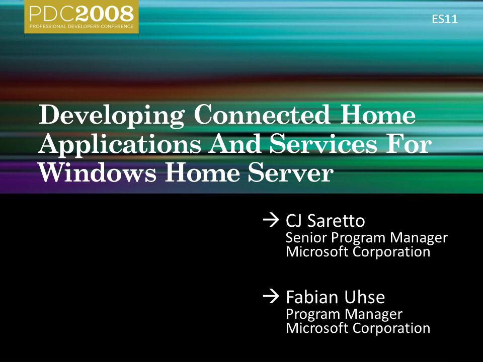  CJ Saretto Senior Program Manager Microsoft Corporation  Fabian Uhse Program Manager Microsoft Corporation ES11