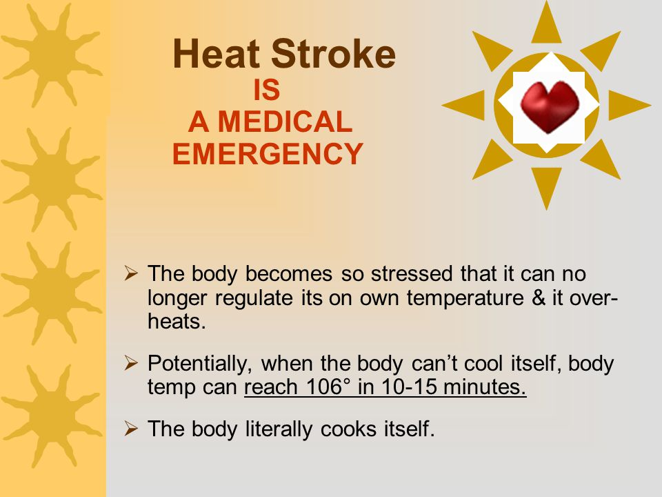 Heat Stroke IS A MEDICAL EMERGENCY  The body becomes so stressed that it can no longer regulate its on own temperature & it over- heats.  Potentiall