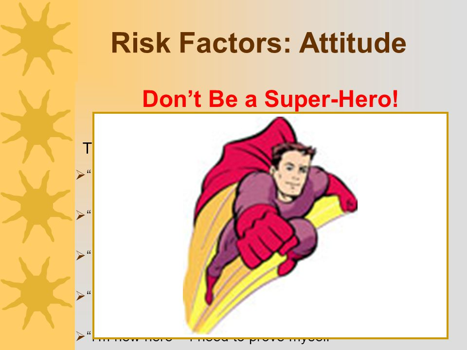 "Risk Factors: Attitude  ""I'm tough ~ I don't need a water break""  ""I'm not thirsty ~ I don't need to drink""  ""I'll lose pay, if I take a water brea"