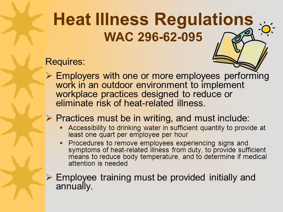 Heat Illness Regulations WAC 296-62-095 Requires:  Employers with one or more employees performing work in an outdoor environment to implement workpl