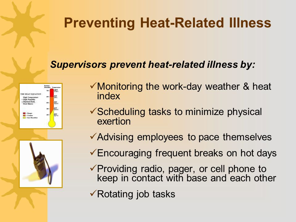 Preventing Heat-Related Illness Monitoring the work-day weather & heat index Scheduling tasks to minimize physical exertion Advising employees to pace