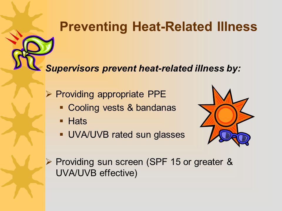 Preventing Heat-Related Illness  Providing appropriate PPE  Cooling vests & bandanas  Hats  UVA/UVB rated sun glasses  Providing sun screen (SPF