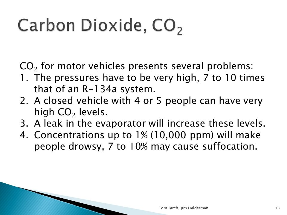 CO 2 for motor vehicles presents several problems: 1.The pressures have to be very high, 7 to 10 times that of an R-134a system.