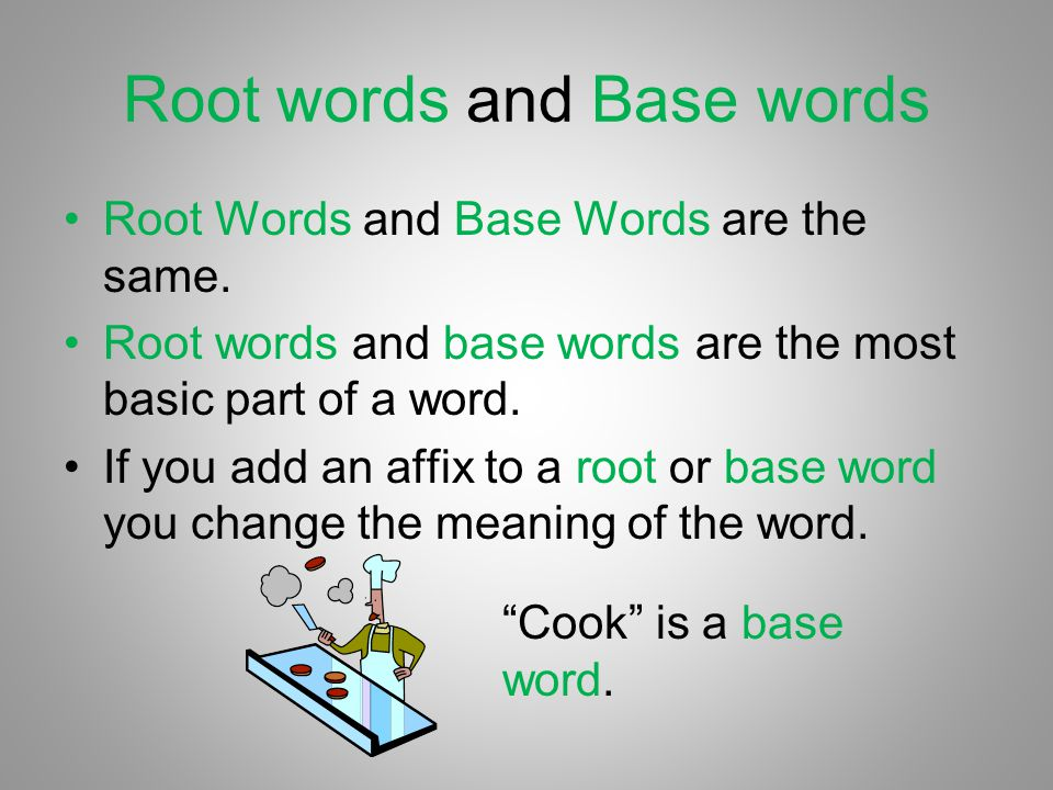 Root words and Base words Root Words and Base Words are the same. Root words and base words are the most basic part of a word. If you add an affix to