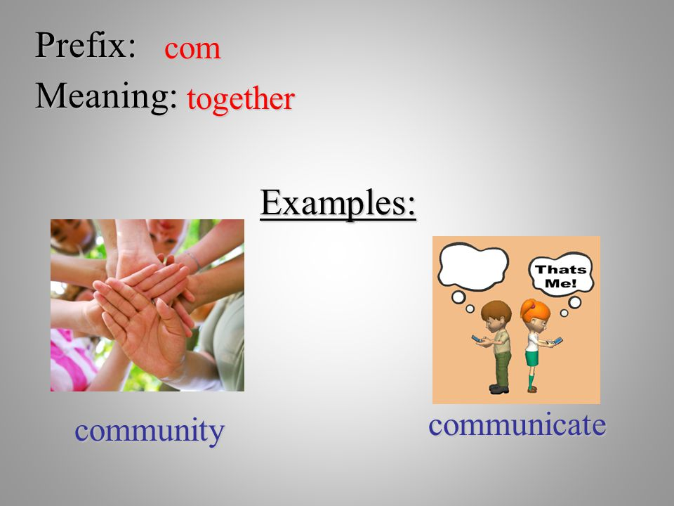 Prefix: com Meaning: together Examples: community communicate