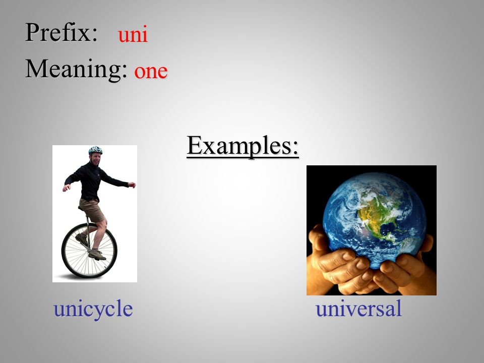 Prefix: uni Meaning: one Examples: unicycleuniversal