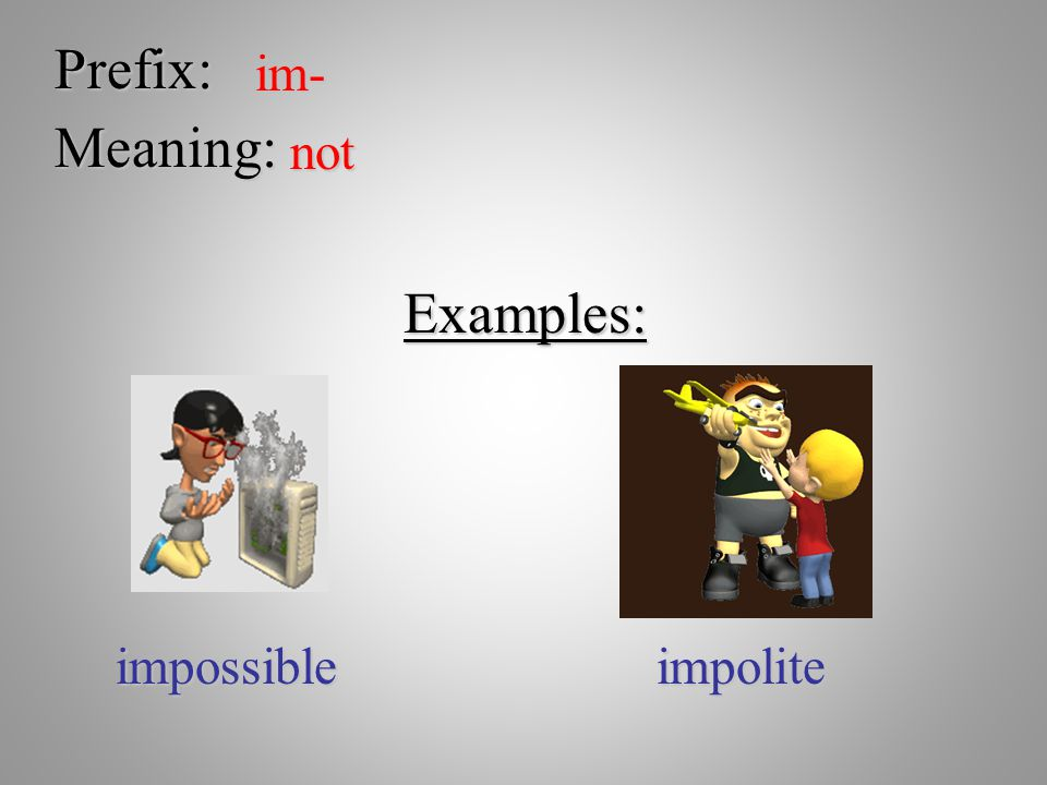 Prefix: im- Meaning: not Examples: impossibleimpolite