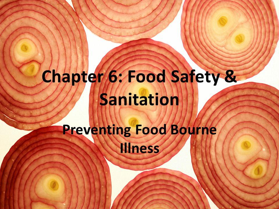 Chapter 6: Food Safety & Sanitation Preventing Food Bourne Illness