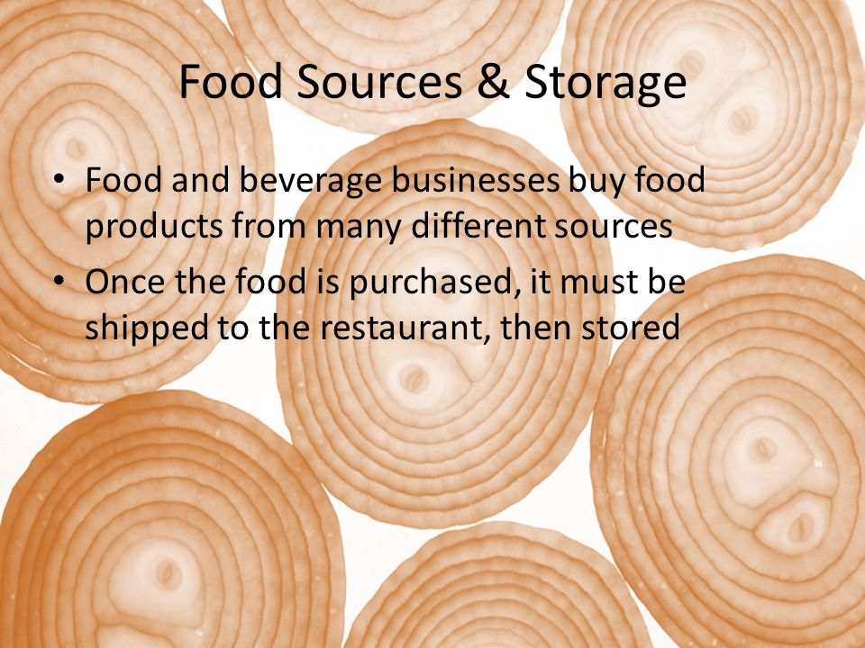 Food Sources & Storage Food and beverage businesses buy food products from many different sources Once the food is purchased, it must be shipped to th