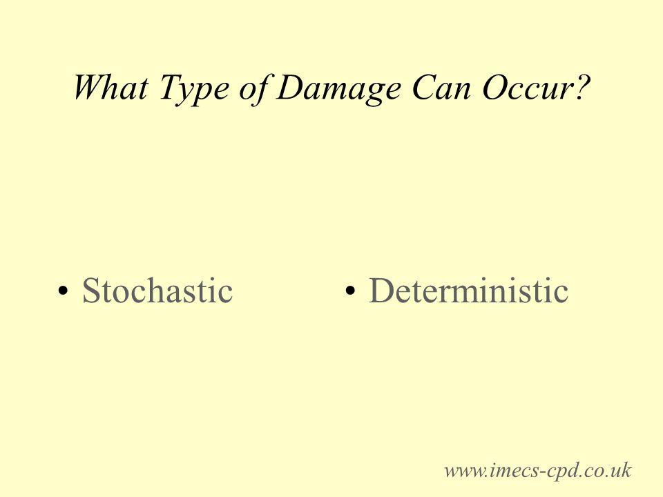 What Type of Damage Can Occur Stochastic Deterministic www.imecs-cpd.co.uk