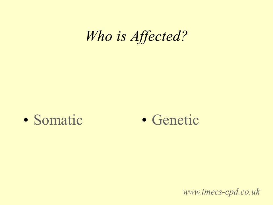 Who is Affected Somatic Genetic www.imecs-cpd.co.uk