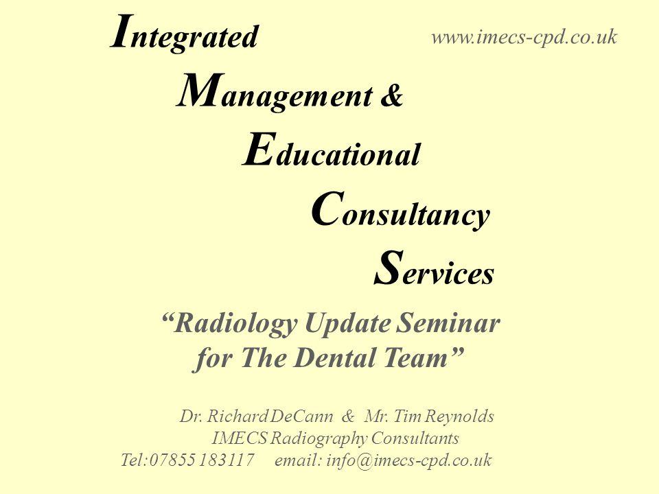 I ntegrated M anagement & E ducational C onsultancy S ervices Radiology Update Seminar for The Dental Team Dr.