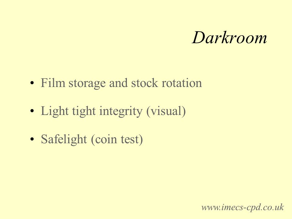 Darkroom Film storage and stock rotation Light tight integrity (visual) Safelight (coin test) www.imecs-cpd.co.uk