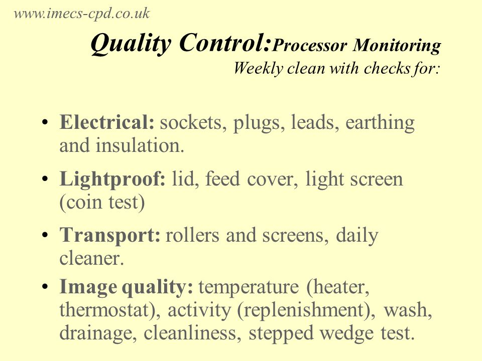 Quality Control: Processor Monitoring Weekly clean with checks for: Electrical: sockets, plugs, leads, earthing and insulation.