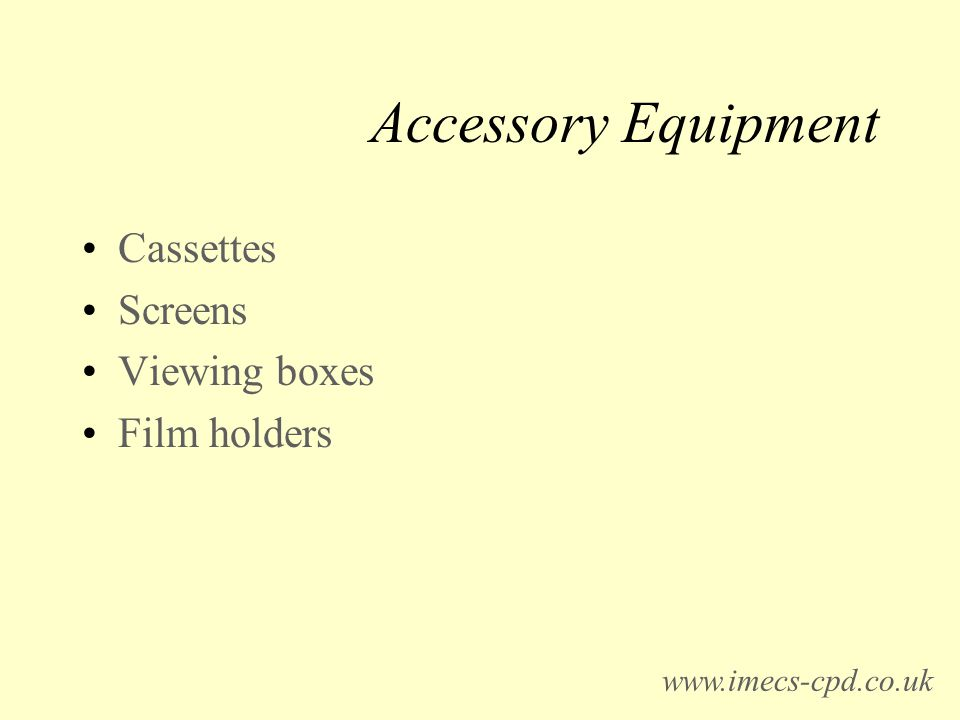 Accessory Equipment Cassettes Screens Viewing boxes Film holders www.imecs-cpd.co.uk