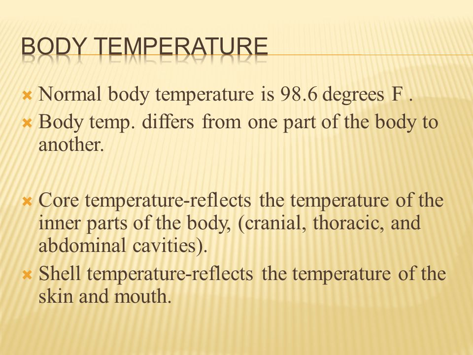  Normal body temperature is 98.6 degrees F.  Body temp.