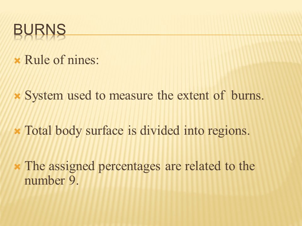  Rule of nines:  System used to measure the extent of burns.