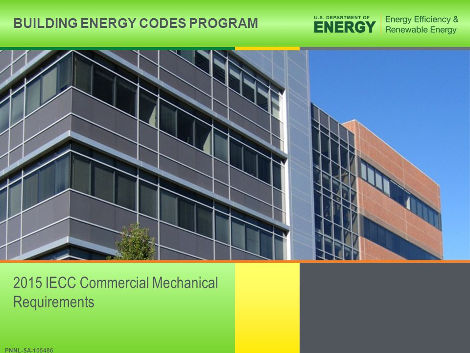 BUILDING ENERGY CODES PROGRAMwww.energycodes.gov Antisweat heaters without antisweat heater controls: limit total door rail, glass and frame heater power draw < 7.1W/ft 2 of door opening for walk-in freezers and 3.0 W/ ft 2 of door opening for walk-in coolers Where antisweat heater controls are provided reduce the energy use of the antisweat heater as a function of the relative humidity in the air outside the door or of the condensation on the inner glass plane Walk-in Coolers, Walk-in Freezers, Refrigerated Warehouse Coolers/Freezers Section C403.2.15 – Cont'd
