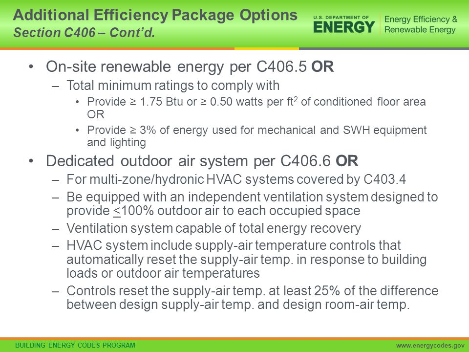 BUILDING ENERGY CODES PROGRAMwww.energycodes.gov Applies to all equipment used in heating and cooling of buildings Where components from different manufacturers are used calculations and supporting data demonstrating combined efficiency meets requirements Must comply with all listed efficiencies HVAC Performance Section C403.2.3 Mandatory Minimum Efficiency Requirements