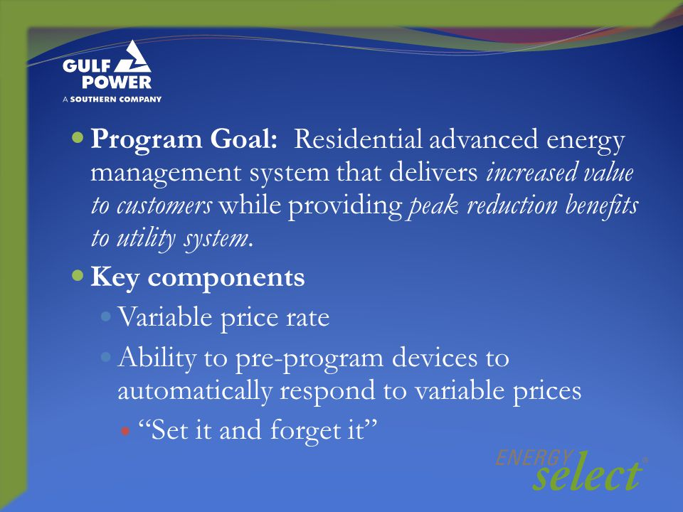 Program Goal: Residential advanced energy management system that delivers increased value to customers while providing peak reduction benefits to utility system.