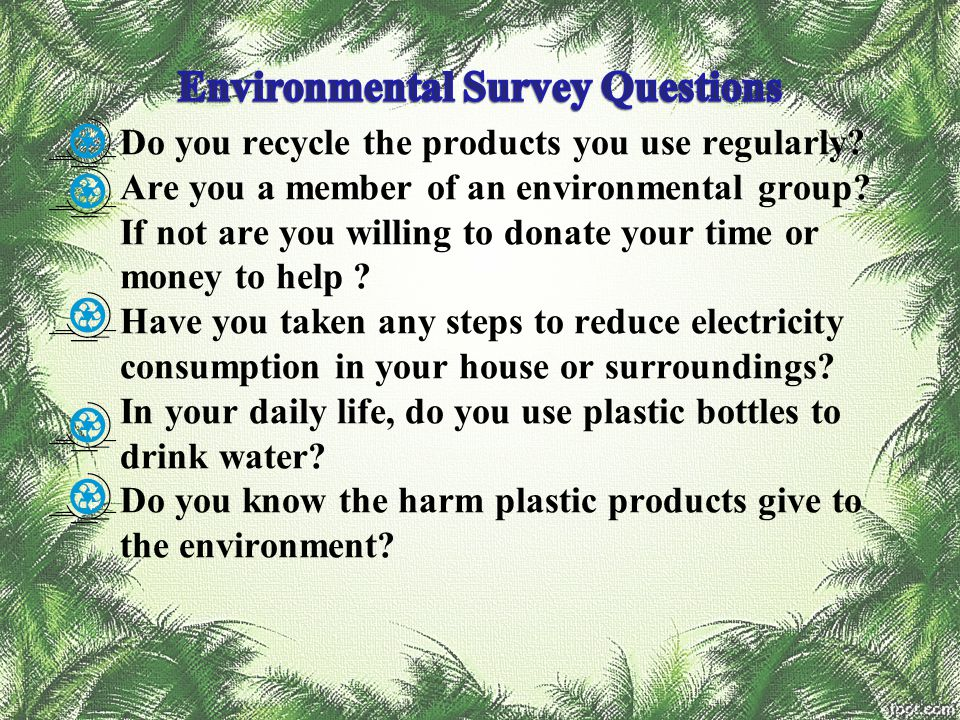 Do you recycle the products you use regularly? Are you a member of an environmental group? If not are you willing to donate your time or money to help