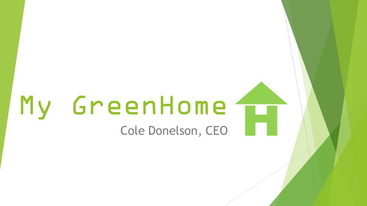My GreenHome Cole Donelson, CEO