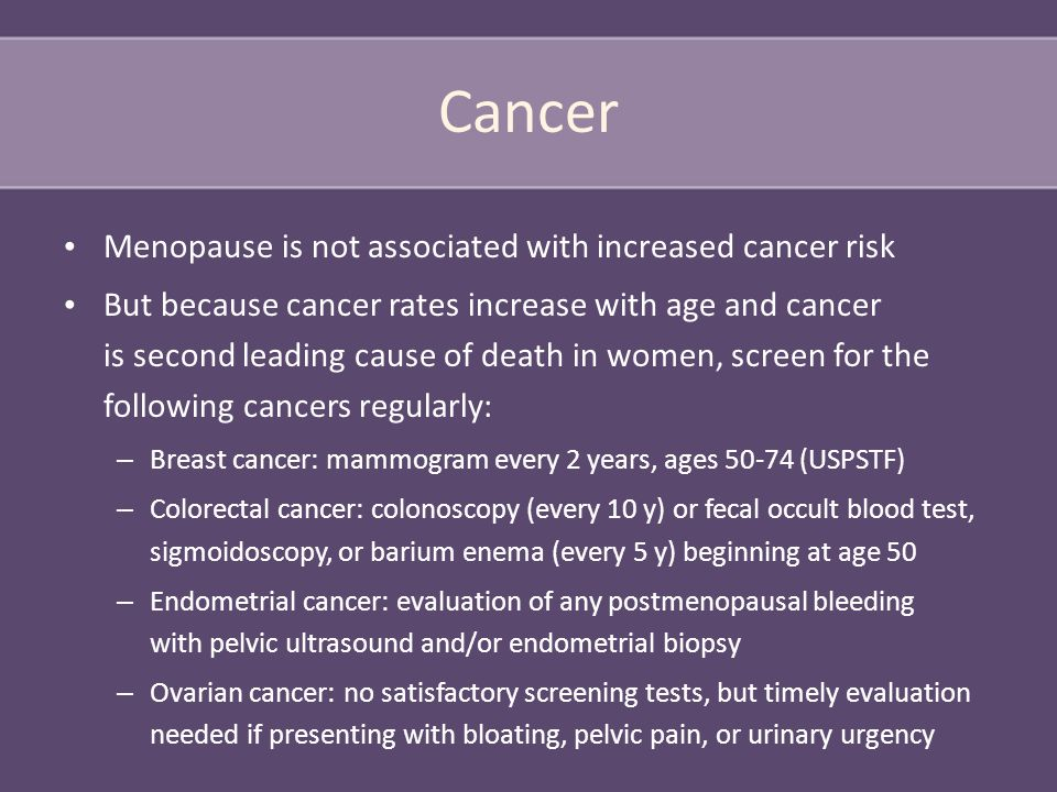 Cancer Menopause is not associated with increased cancer risk But because cancer rates increase with age and cancer is second leading cause of death i