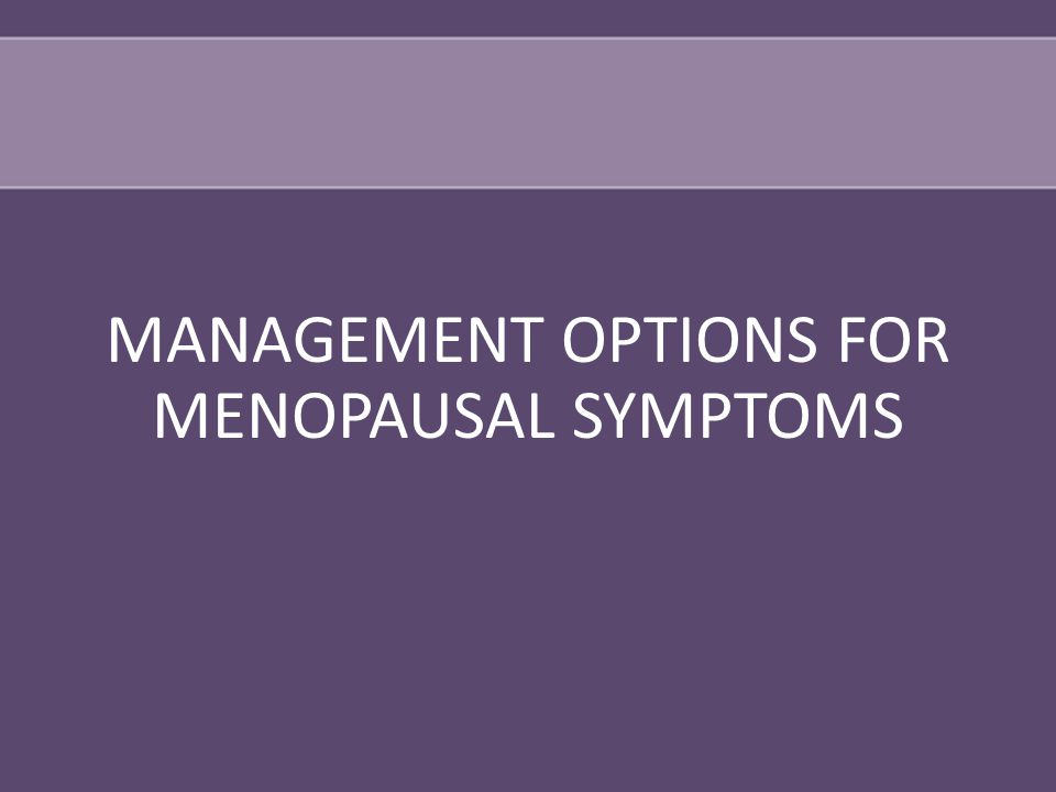 MANAGEMENT OPTIONS FOR MENOPAUSAL SYMPTOMS