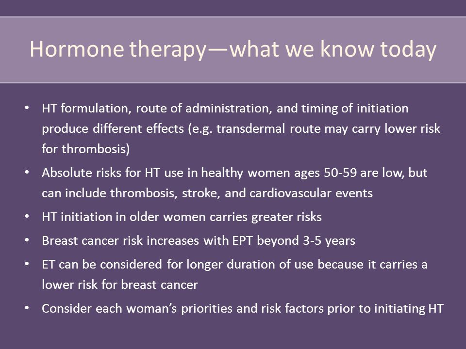 Hormone therapy—what we know today HT formulation, route of administration, and timing of initiation produce different effects (e.g.