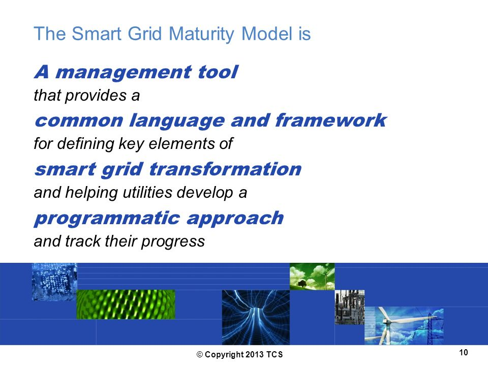 The Smart Grid Maturity Model is A management tool that provides a common language and framework for defining key elements of smart grid transformatio