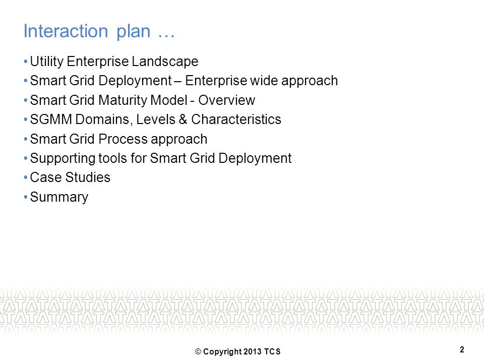 Interaction plan … Utility Enterprise Landscape Smart Grid Deployment – Enterprise wide approach Smart Grid Maturity Model - Overview SGMM Domains, Le