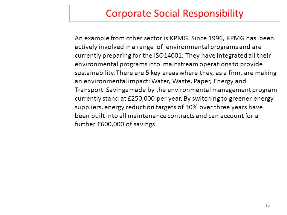 Corporate Social Responsibility 15 An example from other sector is KPMG.