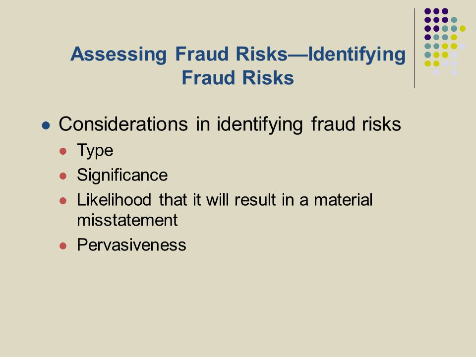 Assessing Fraud Risks—Identifying Fraud Risks Considerations in identifying fraud risks Type Significance Likelihood that it will result in a material