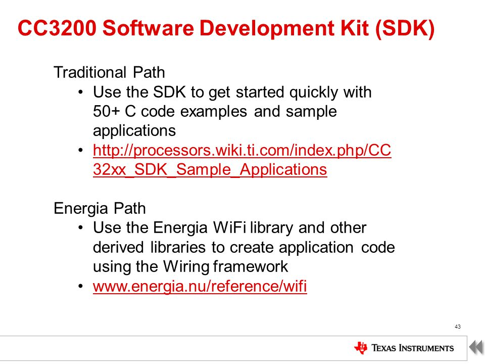 CC3200 Software Development Kit (SDK) 43 Traditional Path Use the SDK to get started quickly with 50+ C code examples and sample applications http://p