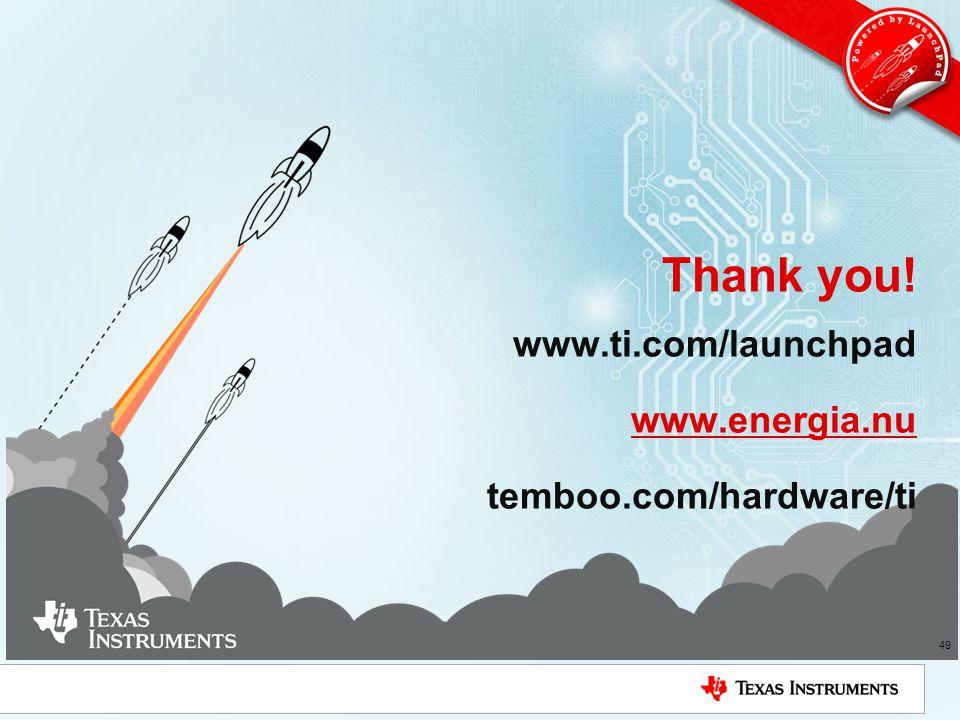 Thank you! www.ti.com/launchpad www.energia.nu temboo.com/hardware/ti www.energia.nu 49