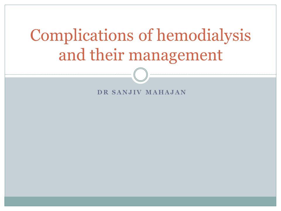 DR SANJIV MAHAJAN Complications of hemodialysis and their management
