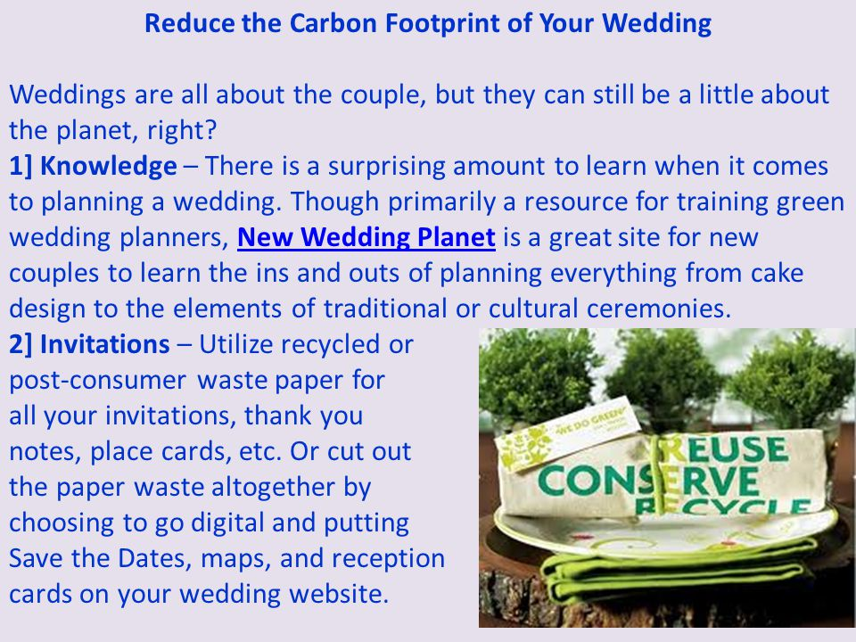 Reduce the Carbon Footprint of Your Wedding Weddings are all about the couple, but they can still be a little about the planet, right.
