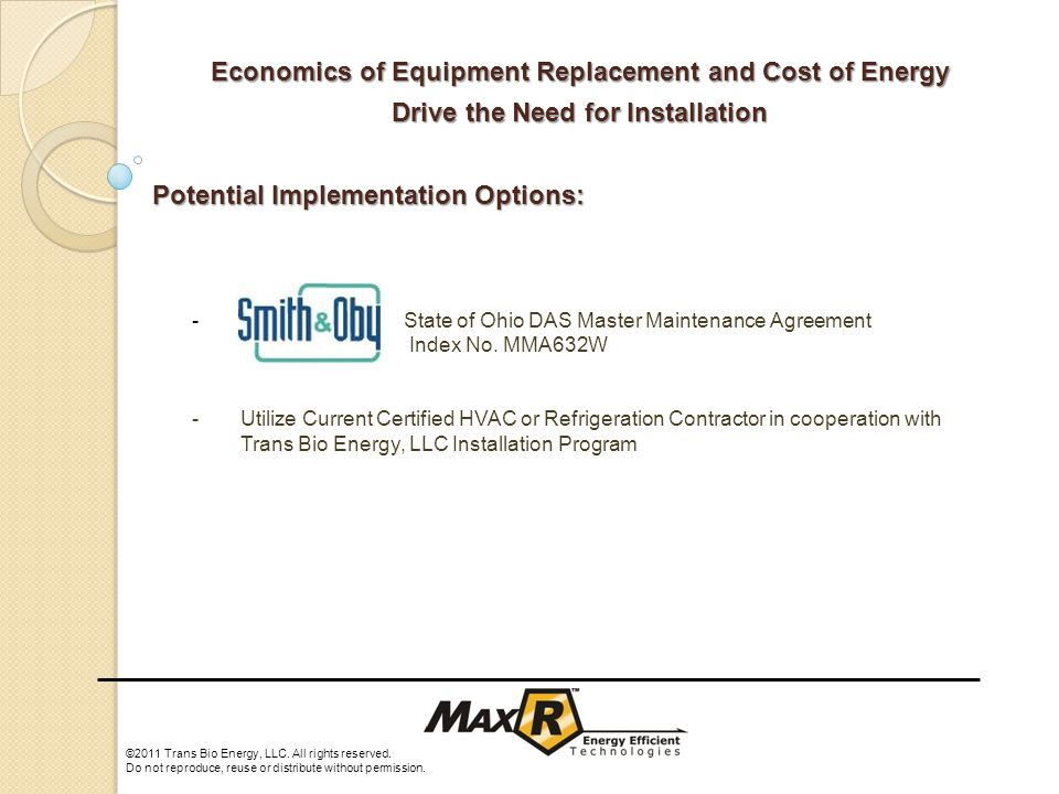 Economics of Equipment Replacement and Cost of Energy Drive the Need for Installation ©2011 Trans Bio Energy, LLC.